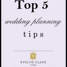 Top 5 Wedding Planning Tips by Evelyn Clark Weddings