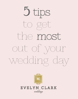 5 tips to get the most out of your wedding day | Calgary wedding planner Evelyn Clark Weddings